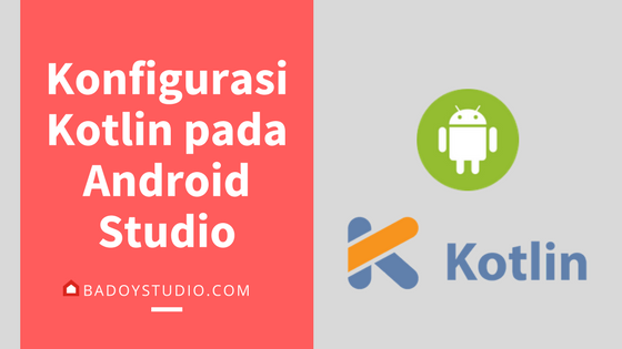 Tutorial Kotlin Android 1 : Konfigurasi Kotlin pada Android Studio